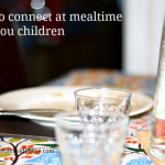 Connect with your children at mealtimes