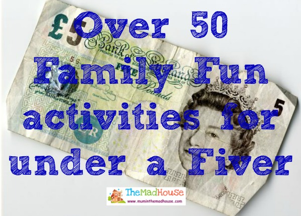 Over 50 Family Fun activities for under a Fiver