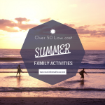 Over 50 low cost Ideas to make the most of summer with your family