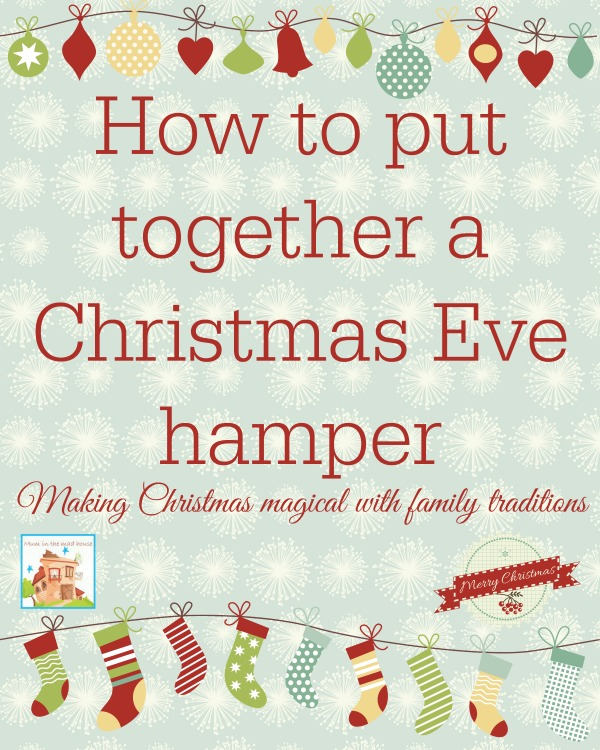 How to put together a christmas eve hamper