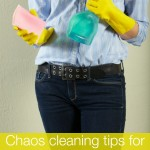 Chaos cleaning for busy Mums