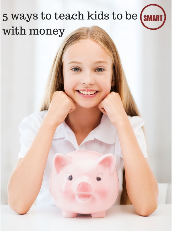 5 ways to teach kids to be smart with money