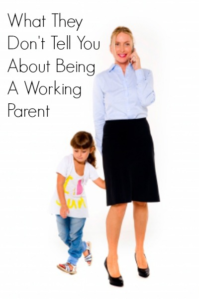 What They Don't Tell You About Being A Working Parent