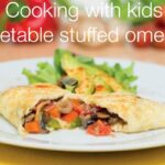 Cooking with Kids – Vegetable stuffed omelette