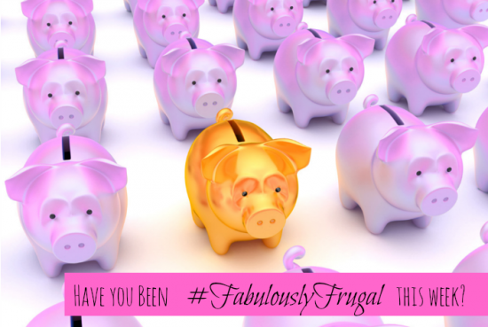 Have-you-been-fabulously-frugal-this-week-550x369
