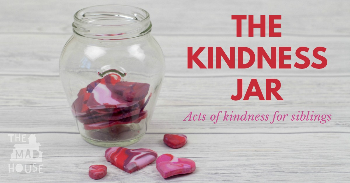 Acts Of Kindness Jar Acts Of Kindness For Siblings Mum In The Madhouse
