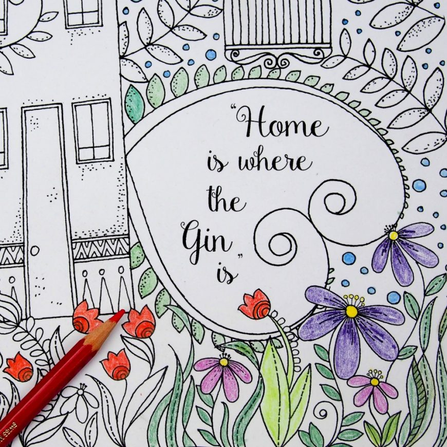 Bring some light hearted colouring fun into your life with this Free Irreverent Adult Colouring Page - Home is where the gin is or Home is where the heart is!