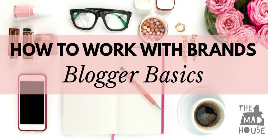 Blogging Basics - Working with brands   As part of the blogging with basics series, Mum in the Mad House, the UK's number #1 Mummy blogger shares her tips for bloggers wanting to work with brands. How to establish long term mutually beneficial partnerships with brands, PR companies and become an online influencer