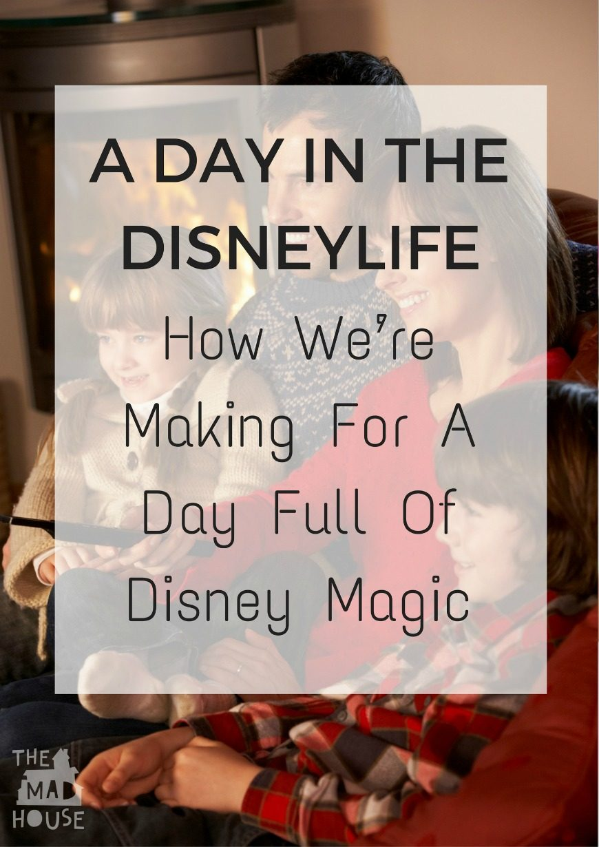 How We're Making For A Day Full Of Disney Magic