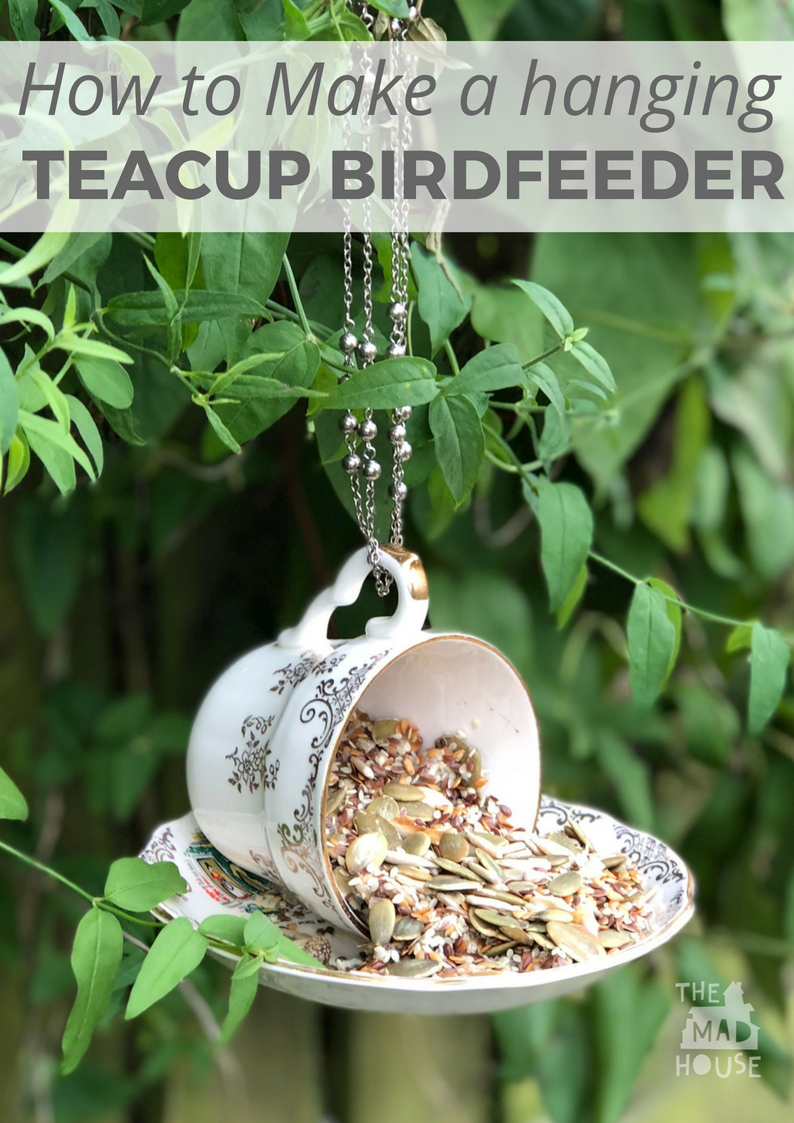 How To Make A Hanging Teacup Bird Feeder Mum In The Madhouse