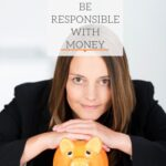 Eight Ways to Help You Be Responsible with Money