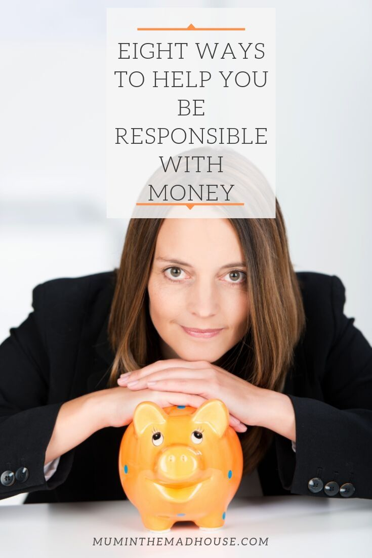 Eight Ways to Help You Be Responsible with Money. Follow these simple tips to help you develop sound financial management habits